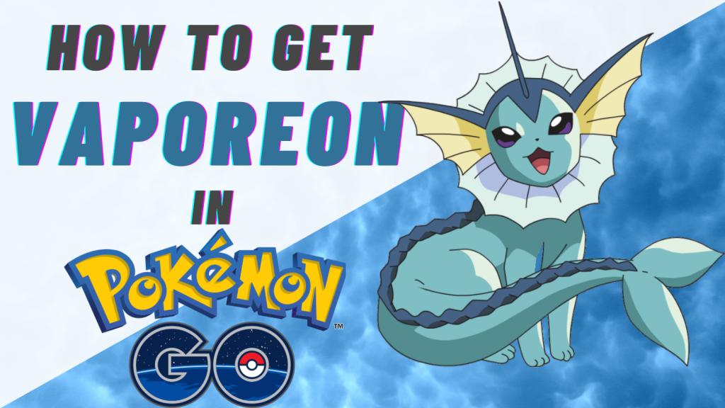How to get Vaporeon in Pokemon Go